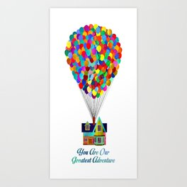 You Are Our Greatest Adventure Up! Art Print