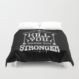 What Doesn't Kill You Makes You Stronger Duvet Cover