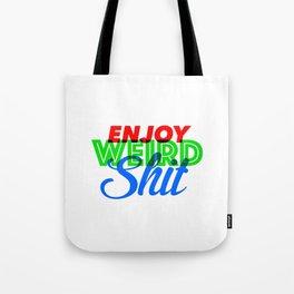 Enjoy Weird Shit Tote Bag