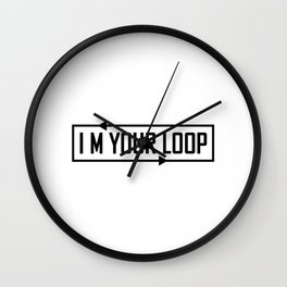 I Am Your Loop Typographic Design Wall Clock