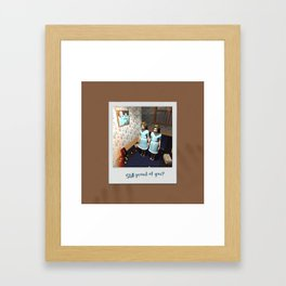 Still proud of you? Framed Art Print