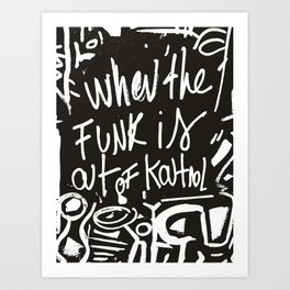 When the funk is out of Kontrol Street Art Black and white graffiti Art Print