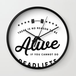 There Is No Reason To Be Alive If You Cannot Do Deadlifts Wall Clock