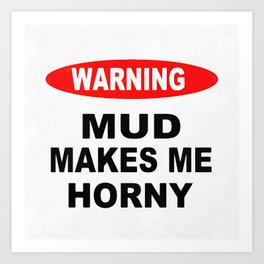 Mud Makes Me Horny Art Print