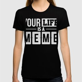 Your Life Is A Meme T-Shirt Viral Meme Tee T-shirt
