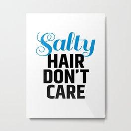 Salty Hair Don't Care Metal Print