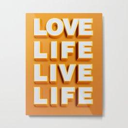 Love Life Live Life Metal Print