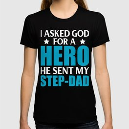 I Asked God For A Hero He Sent My Step-Dad T-shirt