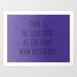There is no such thing as too many book boyfriends Art Print
