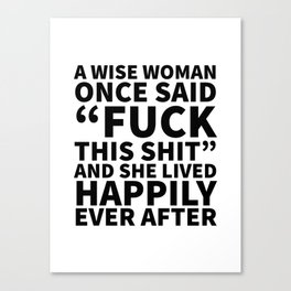 A Wise Woman Once Said Fuck This Shit Canvas Print