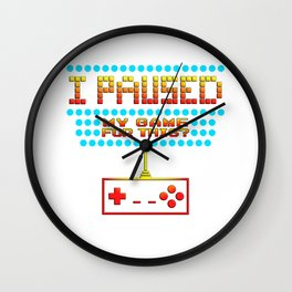I Paused My Game To Be Here Funny Gamer Design Wall Clock