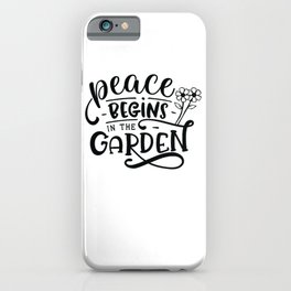 Peace begins in the garden - Garden hand drawn quotes illustration. Funny humor. Life sayings. iPhone Case