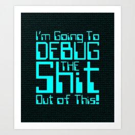 Debug IT / When all else fails… Art Print
