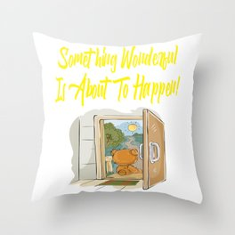Something Wonderful Is About to Happen Bear Gifts Throw Pillow