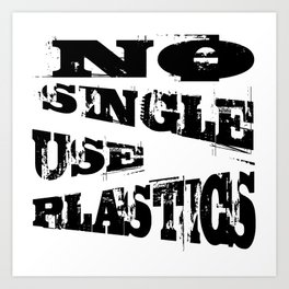 No Single Use Plastic EcoFriendly Recycle Quote Art Print
