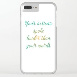 Your actions spoke louder than your words Clear iPhone Case