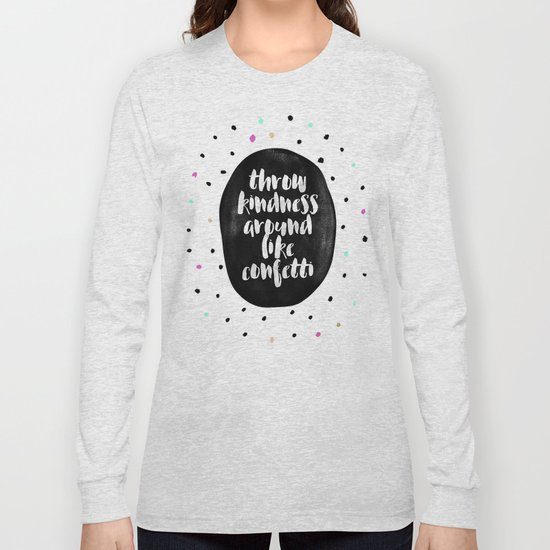 Throw kindness around like confetti Long Sleeve T-shirt