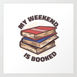 WEEKEND IS BOOKED Art Print