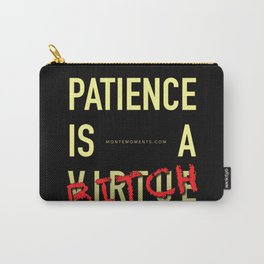 Patience Is A B!TCH Carry-All Pouch