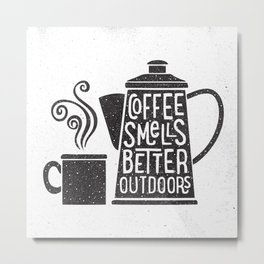 COFFEE SMELLS BETTER OUTDOORS Metal Print