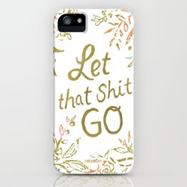 LET THAT SHIT GO Floral Quote iPhone Case