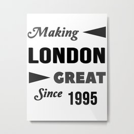 Making London Great Since 1995 Metal Print
