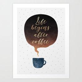 Life Begins After Coffee 1 Art Print