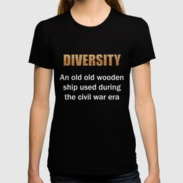 Diversity An Old Old Wooden Ship Used During Civil War design T-shirt