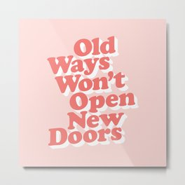 Old Ways Won't Open New Doors typography wall art home decor Metal Print