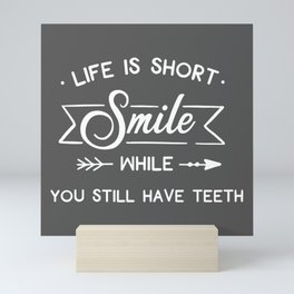 Smile While You Still Have Teeth, Funny, Quote Mini Art Print