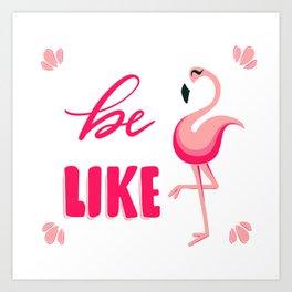Be like Flamingos Art Print