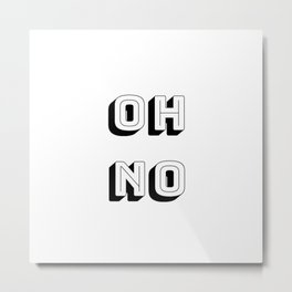 Short Quote - Oh No Metal Print