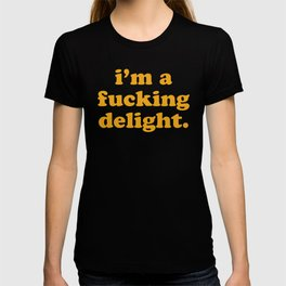 I'm A Fucking Delight Funny Quote T-shirt