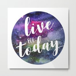 Live for Today Galaxy Typography Watercolor Quote Metal Print