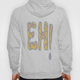 """Not even OK, its just """"EH!"""" Hoody"""