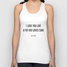 I love you like a fat kid loves cake Unisex Tank Top
