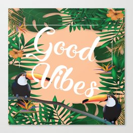 Good Vibes With Tropical Leafs and Toucans Canvas Print