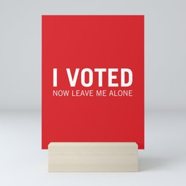 I voted. Now leave me alone. (Red) Mini Art Print