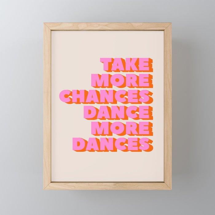 TAKE MORE CHANCES DANCE MORE DANCES Framed Mini Art Print