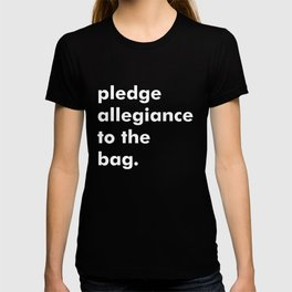 pledge allegiance to the bag T-shirt