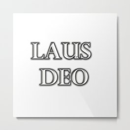 Laus Deo(Praise be to God) Metal Print