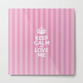 Keep Calm and Love Me - Pink Stripes  Metal Print