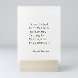 """""""Ever Tried. Ever Failed. No matter. Try again. Fail again. Fail better.""""  Samuel Beckett Mini Art Print"""