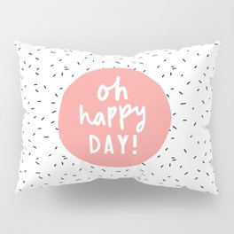 Oh Happy Day inspirational typography quote in pink peach wall art home decor bedroom Pillow Sham