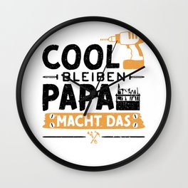 Cool Bleiben Papa Macht Das Wall Clock