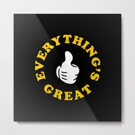 Everything's Great Metal Print