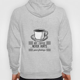 Hot Coffee Never Hurts Your Feelings Hoody