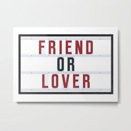 Friend or Lover Metal Print