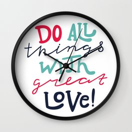 Do All Things With Great Love Wall Clock