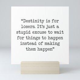 Destinity is for losers Mini Art Print
